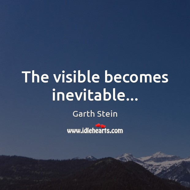 The visible becomes inevitable… Image