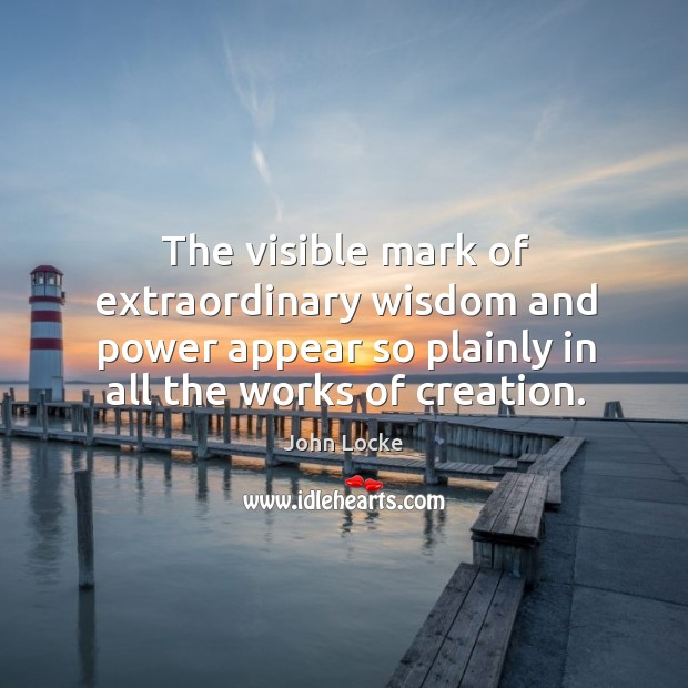 Image, The visible mark of extraordinary wisdom and power appear so plainly in all the works of creation.