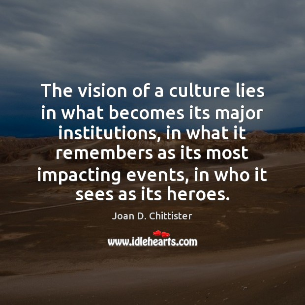 Image, The vision of a culture lies in what becomes its major institutions,