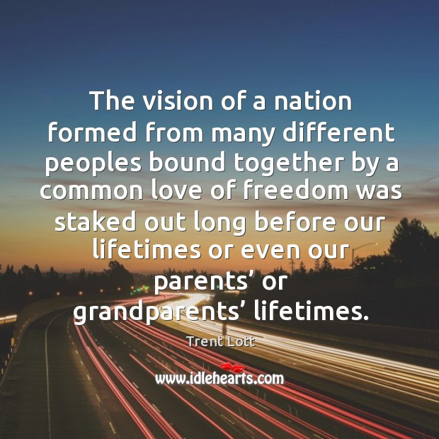 Image, The vision of a nation formed from many different peoples bound together by a common love of.