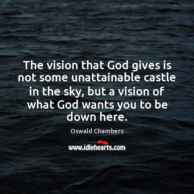 The vision that God gives is not some unattainable castle in the God Quotes Image