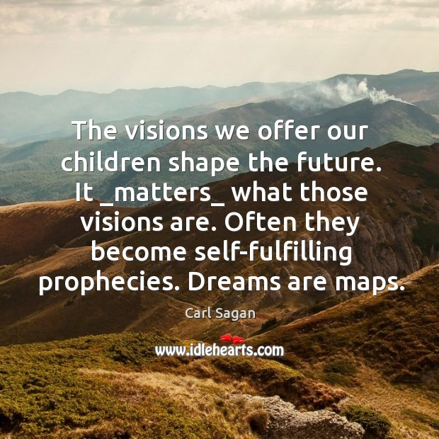 Image, The visions we offer our children shape the future. It _matters_ what