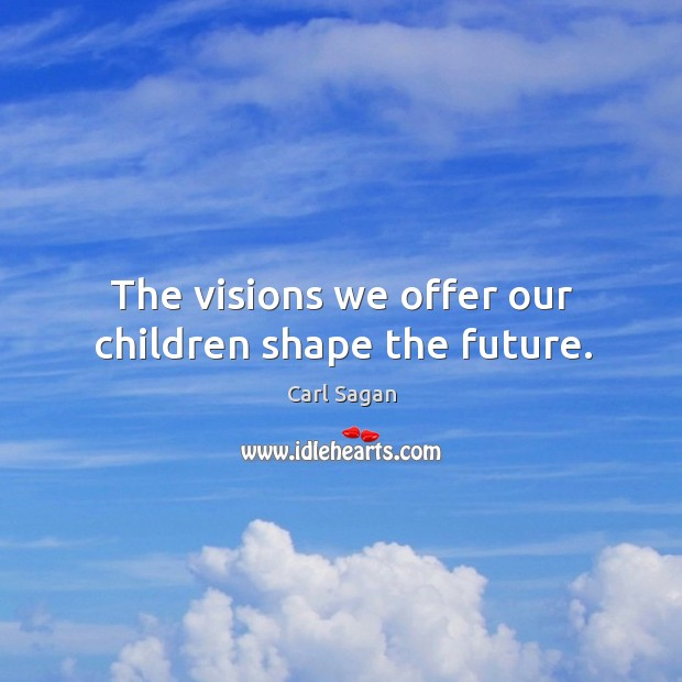 Image, The visions we offer our children shape the future.