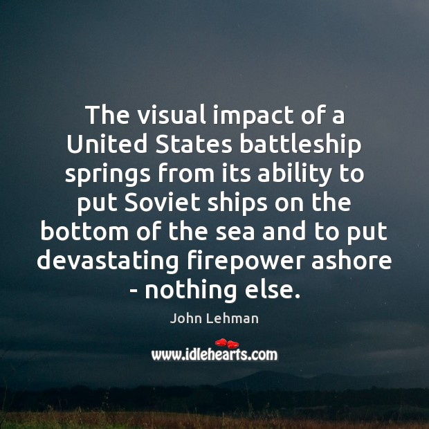 Image, The visual impact of a United States battleship springs from its ability