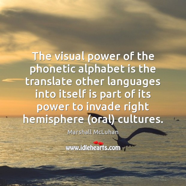 The visual power of the phonetic alphabet is the translate other languages Marshall McLuhan Picture Quote