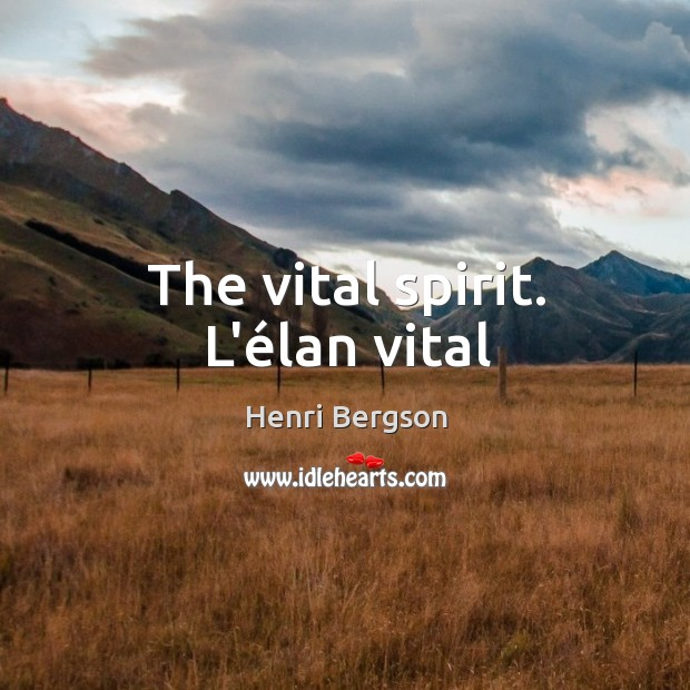 The vital spirit. L'élan vital Henri Bergson Picture Quote