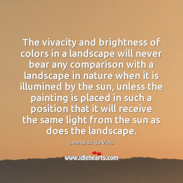 The vivacity and brightness of colors in a landscape will never bear Comparison Quotes Image