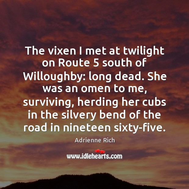 The vixen I met at twilight on Route 5 south of Willoughby: long Adrienne Rich Picture Quote
