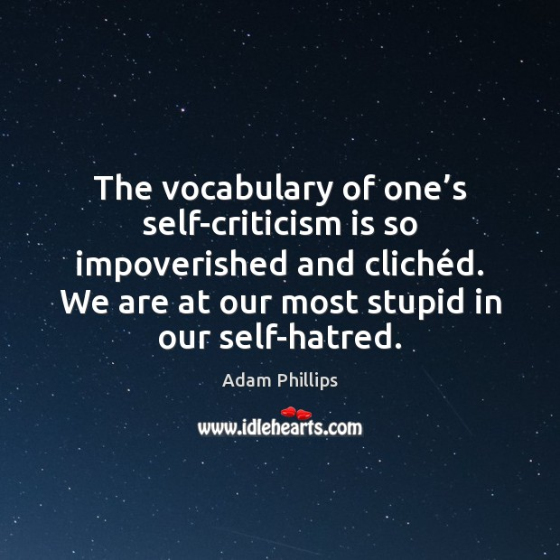 The vocabulary of one's self-criticism is so impoverished and clichéd. Image