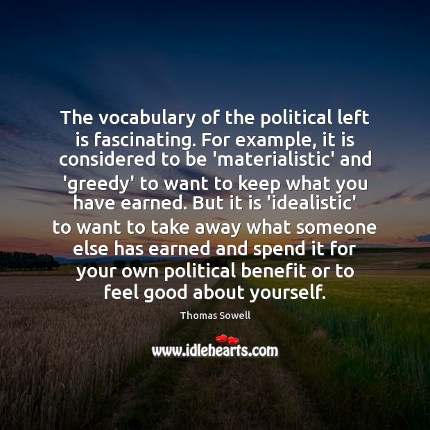 The vocabulary of the political left is fascinating. For example, it is Thomas Sowell Picture Quote