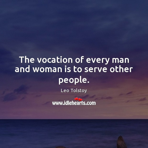 The vocation of every man and woman is to serve other people. Image