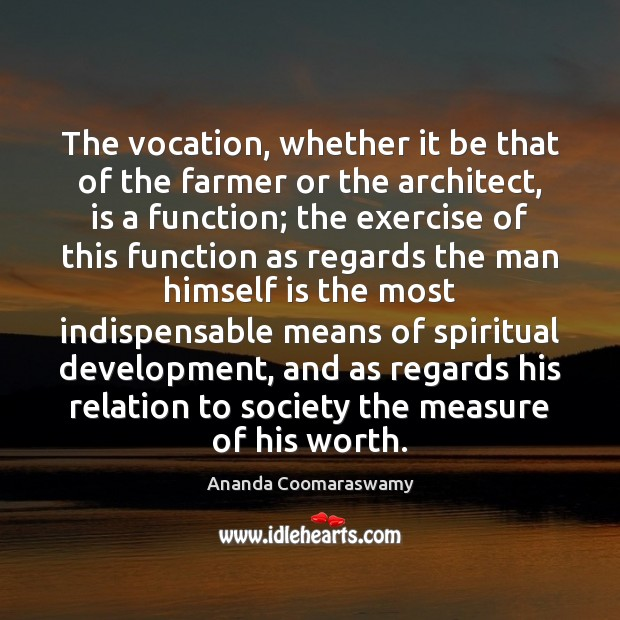 The vocation, whether it be that of the farmer or the architect, Image