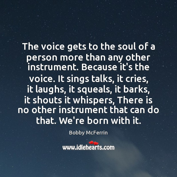 The voice gets to the soul of a person more than any Bobby McFerrin Picture Quote