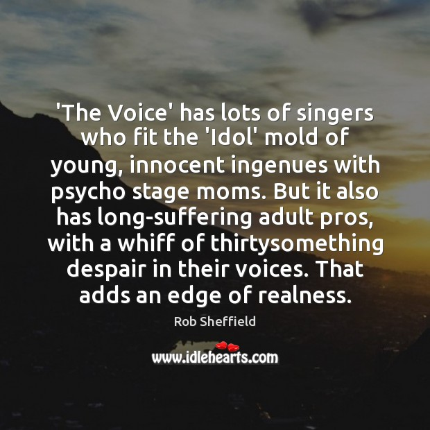 'The Voice' has lots of singers who fit the 'Idol' mold of Rob Sheffield Picture Quote