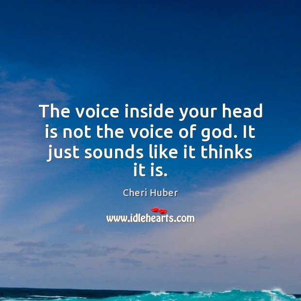 Image, The voice inside your head is not the voice of God. It just sounds like it thinks it is.