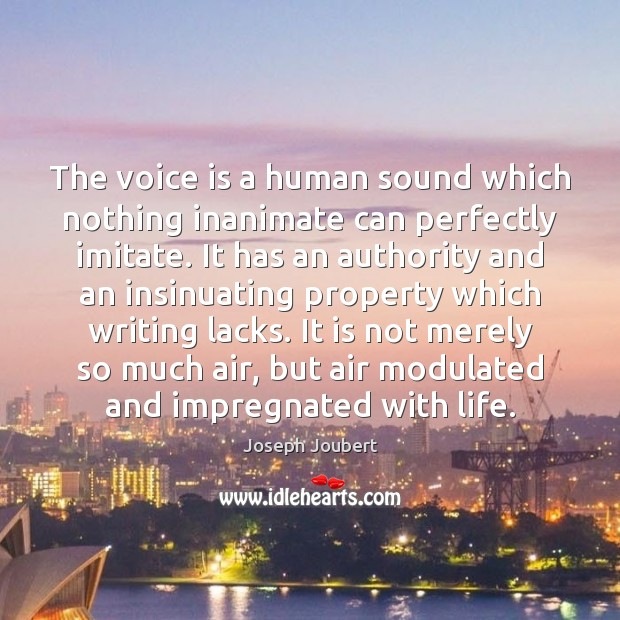 Image, The voice is a human sound which nothing inanimate can perfectly imitate.