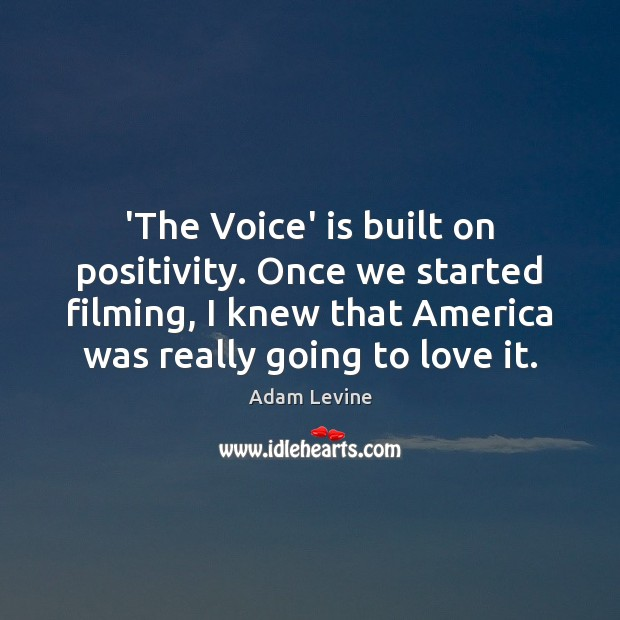 Image, 'The Voice' is built on positivity. Once we started filming, I knew