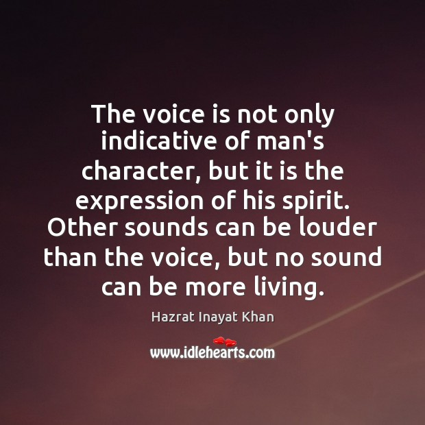 The voice is not only indicative of man's character, but it is Hazrat Inayat Khan Picture Quote