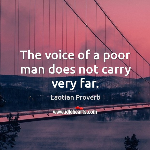 975a728b6 The voice of a poor man does not carry very far.