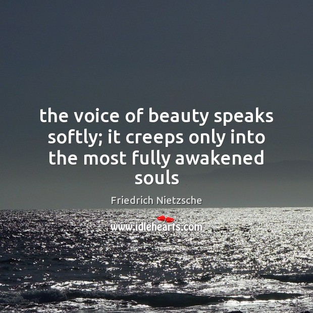 Image, The voice of beauty speaks softly; it creeps only into the most fully awakened souls