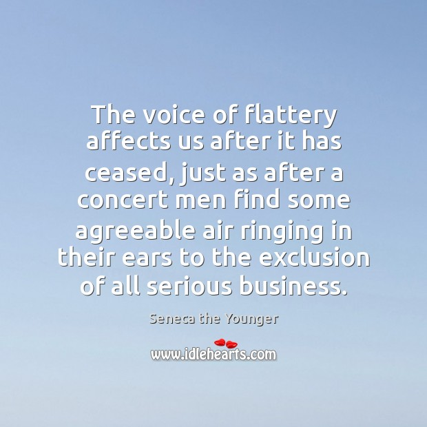 Image, The voice of flattery affects us after it has ceased, just as