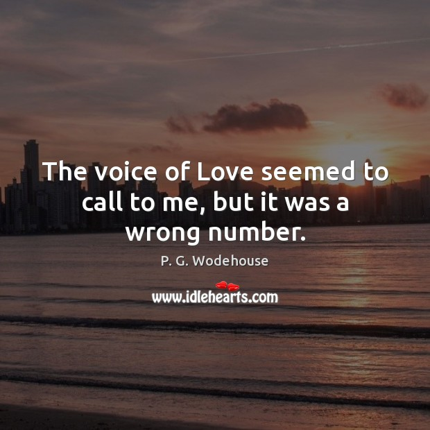 The voice of Love seemed to call to me, but it was a wrong number. P. G. Wodehouse Picture Quote