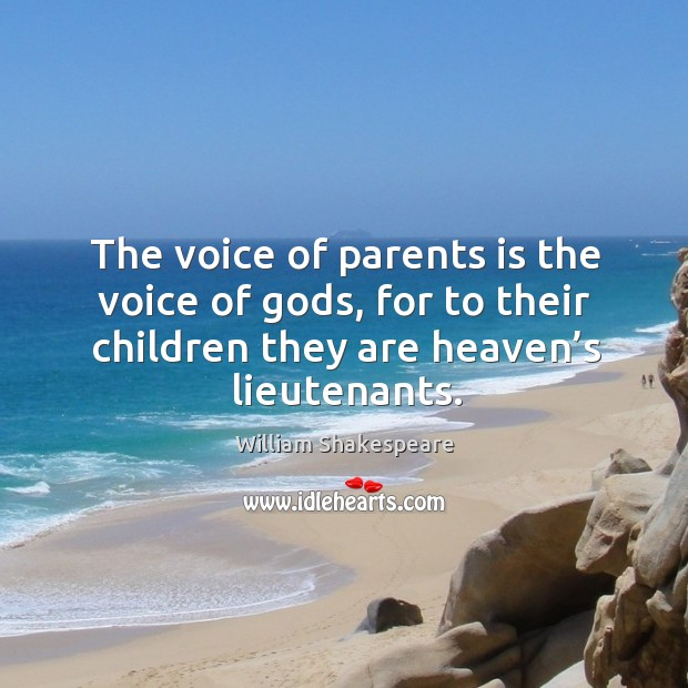 Image, The voice of parents is the voice of gods, for to their children they are heaven's lieutenants.