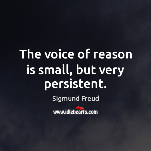 The voice of reason is small, but very persistent. Sigmund Freud Picture Quote
