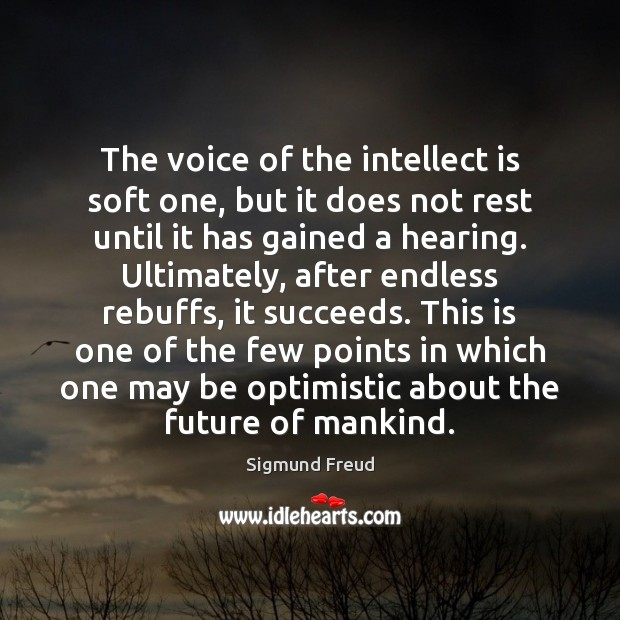 The voice of the intellect is soft one, but it does not Sigmund Freud Picture Quote