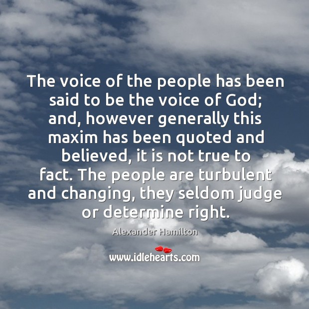 Image, The voice of the people has been said to be the voice of God; and, however generally