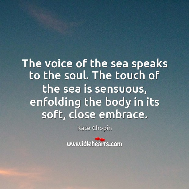 Image, The voice of the sea speaks to the soul. The touch of