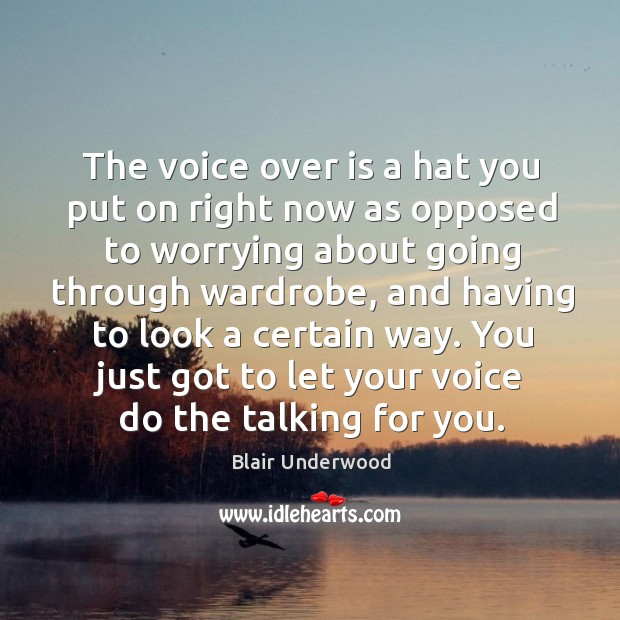 The voice over is a hat you put on right now as opposed to worrying about Image