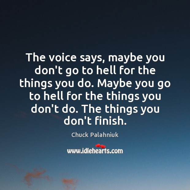 The voice says, maybe you don't go to hell for the things Chuck Palahniuk Picture Quote