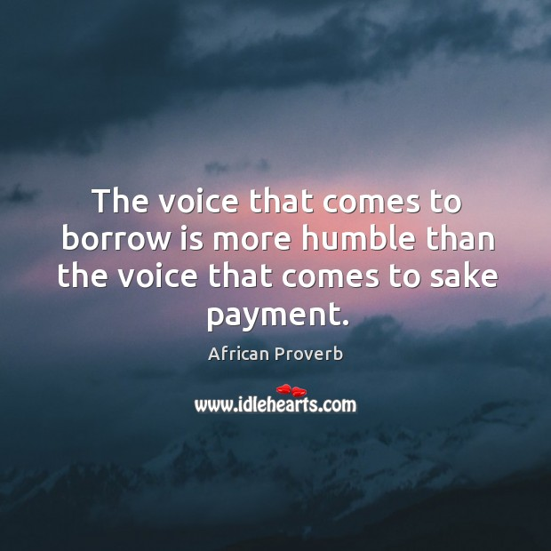 Image, The voice that comes to borrow is more humble than the voice that comes to sake payment.