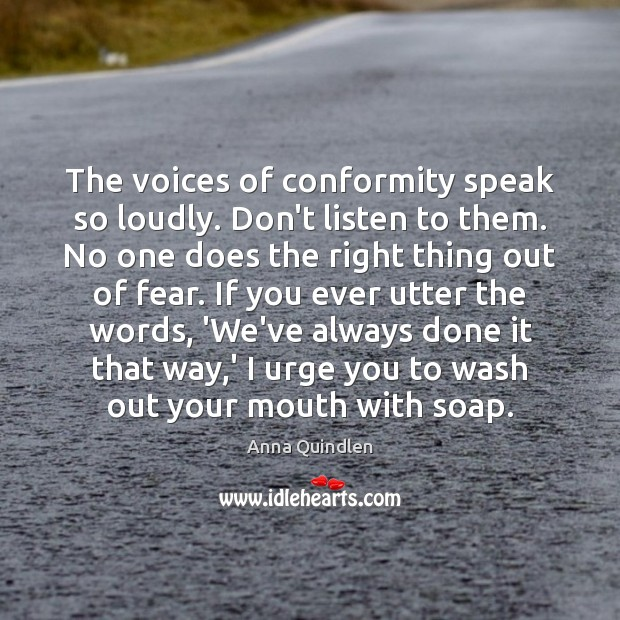 Image, The voices of conformity speak so loudly. Don't listen to them. No