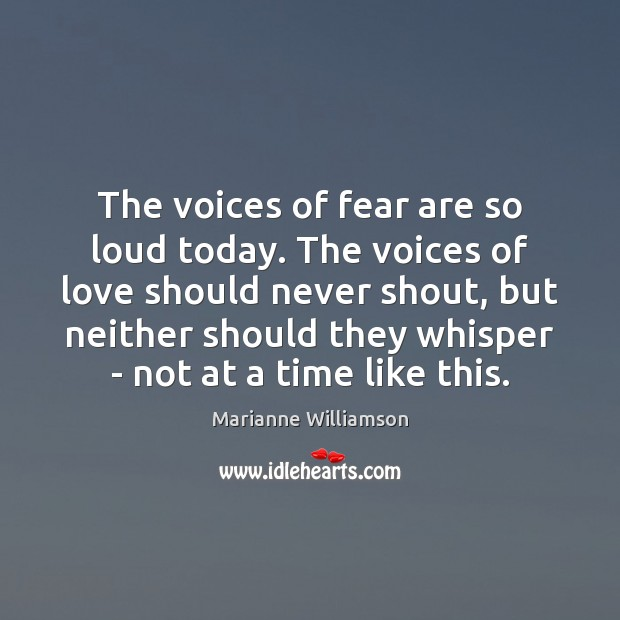 Image, The voices of fear are so loud today. The voices of love