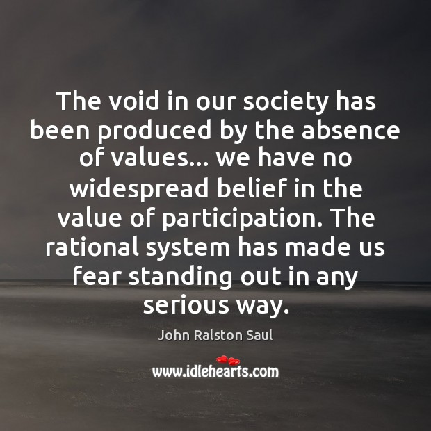 The void in our society has been produced by the absence of Value Quotes Image