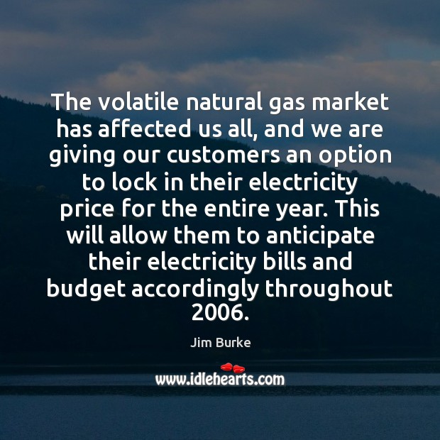 Image, The volatile natural gas market has affected us all, and we are