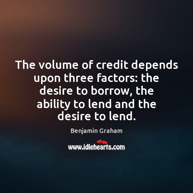 Image, The volume of credit depends upon three factors: the desire to borrow,