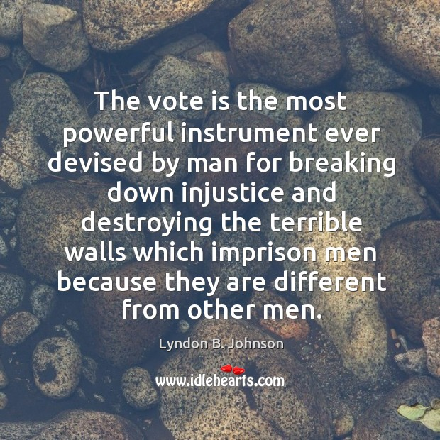 The vote is the most powerful instrument ever devised by man for breaking Image