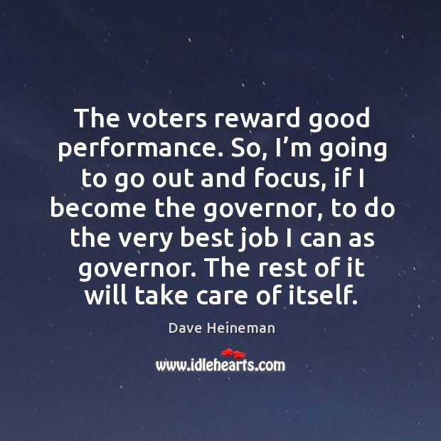 The voters reward good performance. Dave Heineman Picture Quote