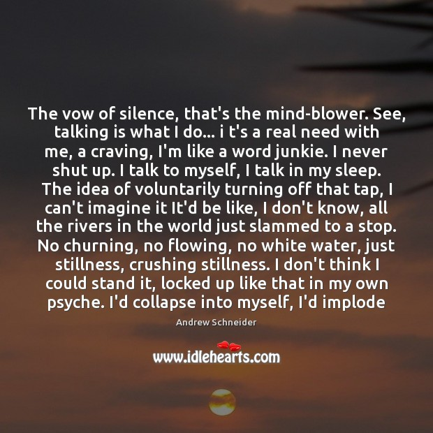 Image, The vow of silence, that's the mind-blower. See, talking is what I