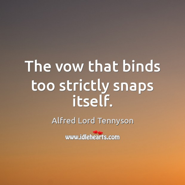 Image, The vow that binds too strictly snaps itself.