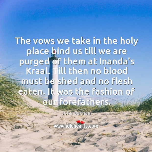 The vows we take in the holy place bind us till we John Buchan Picture Quote