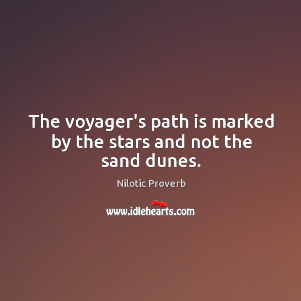 The voyager's path is marked by the stars and not the sand dunes. Nilotic Proverbs Image