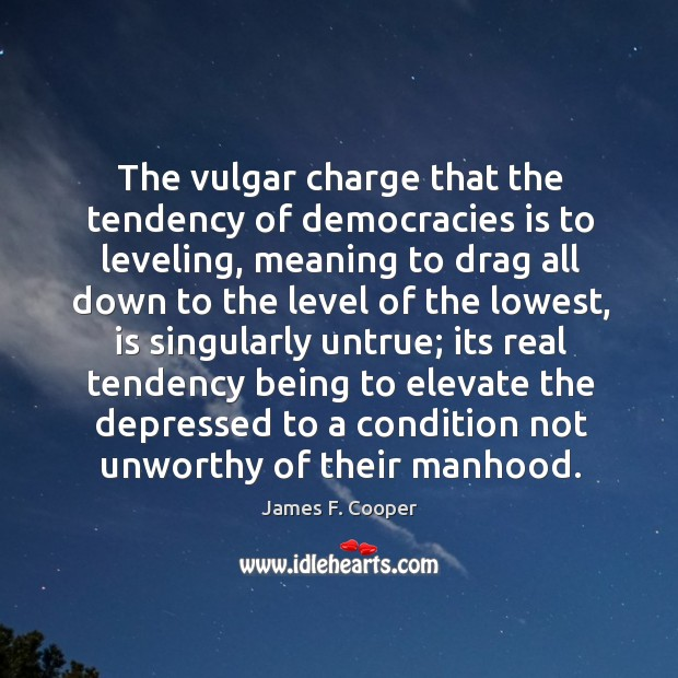 The vulgar charge that the tendency of democracies is to leveling, meaning Image