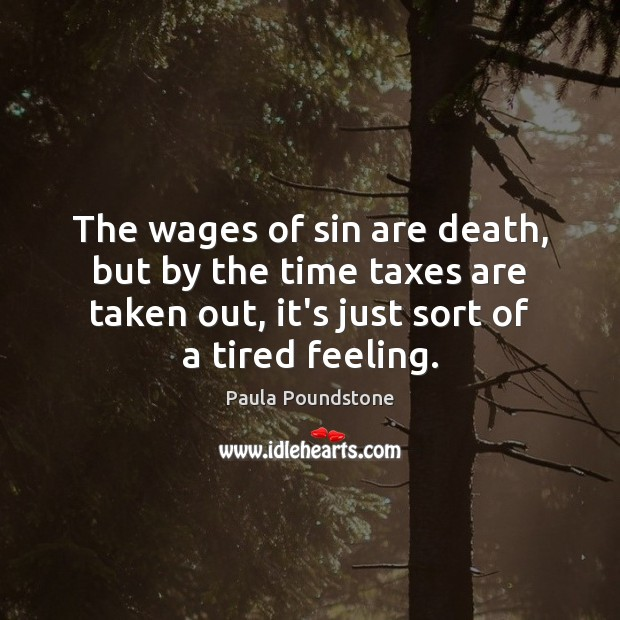 The wages of sin are death, but by the time taxes are Image