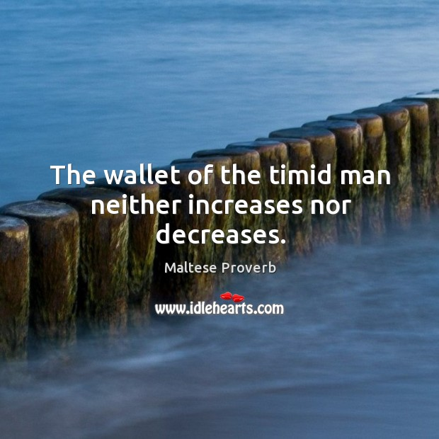 Image, The wallet of the timid man neither increases nor decreases.