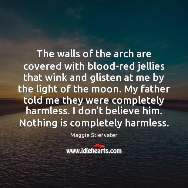 The walls of the arch are covered with blood-red jellies that wink Maggie Stiefvater Picture Quote