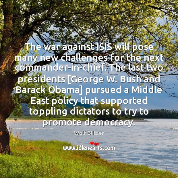 Wolf Blitzer Picture Quote image saying: The war against ISIS will pose many new challenges for the next